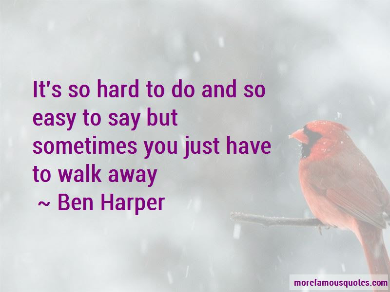 Sometimes You Just Have Walk Away Quotes Top 17 Quotes About