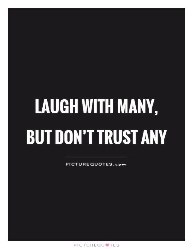 Laugh With Many But Dont Trust Any Picture Quotes