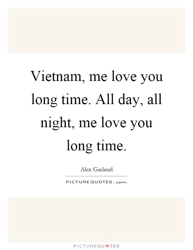 Vietnam Me Love You Long Time All Day All Night Me Love You