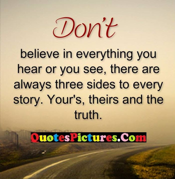 Short Best Believe Quote About Three Sides Every Story