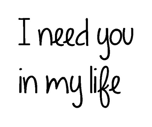 20 I Need You In My Life Quotes And Sayings Gallery Quotesbae