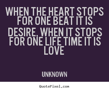 Quote About Love When The Heart Stops For One Beat It Is Desire