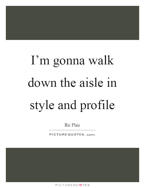 Im Gonna Walk Down The Aisle In Style And Profile Picture Quotes