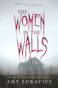 Title: The Women in the Walls, Author: Amy Lukavics