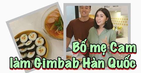 Bố mẹ Cam Cam làm Gimbab Hàn Quốc | Gia Đình Cam Cam Vlog 45