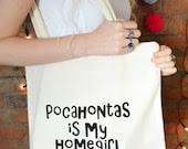 Pocahontas is my homegirl Tote bag