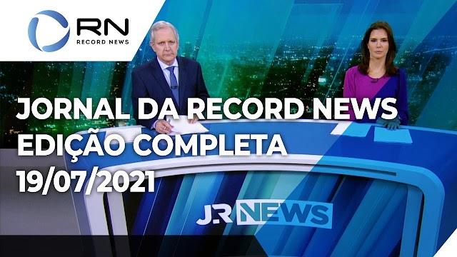Jornal da Record News - 19/07/2021 - COMPLETO