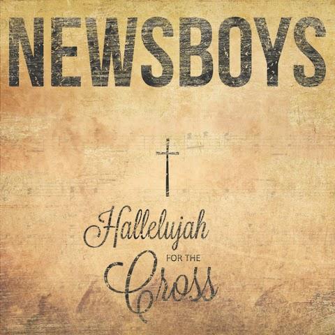 Hallelujah For The Cross Lyrics Newsboys