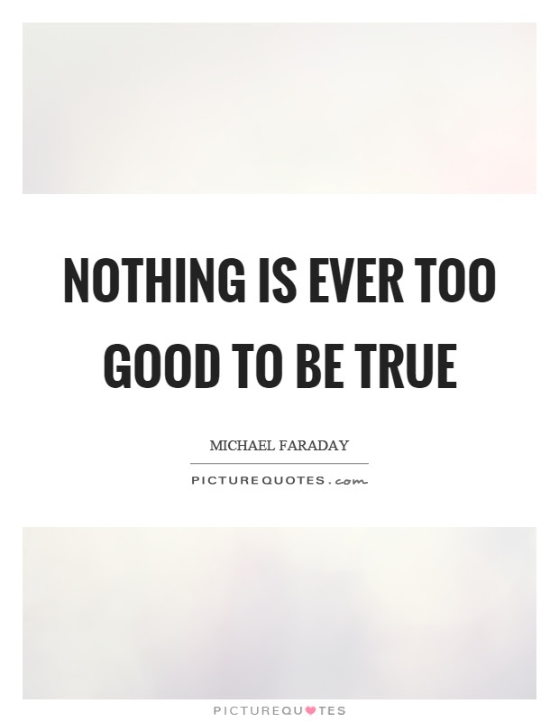 Nothing Is Ever Too Good To Be True Picture Quotes