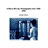 A Merry Mix-Up: Photographs from 1968-2009