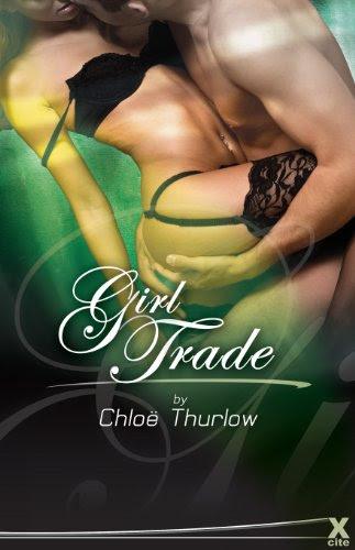 Girl Trade - full length erotic adventure novel (Xcite Erotic Romance Novels) by Chloe Thurlow