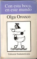 Con esta boca, en este mundo. Olga Orozco. Ed. Sudamericana.1994