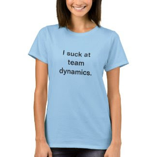 I suck at team dynamics T-shirt