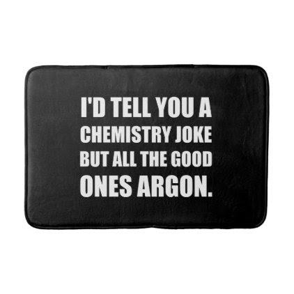Chemistry Joke Good Ones Argon Bathroom Mat