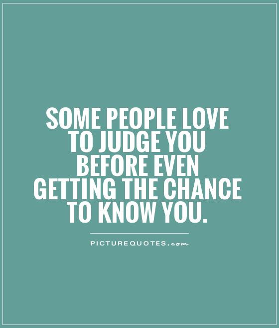Some People Love To Judge You Before Even Getting The Chance To