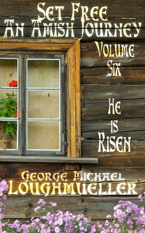 He Is Risen (Set Free: An Amish Journey, Volume 6)