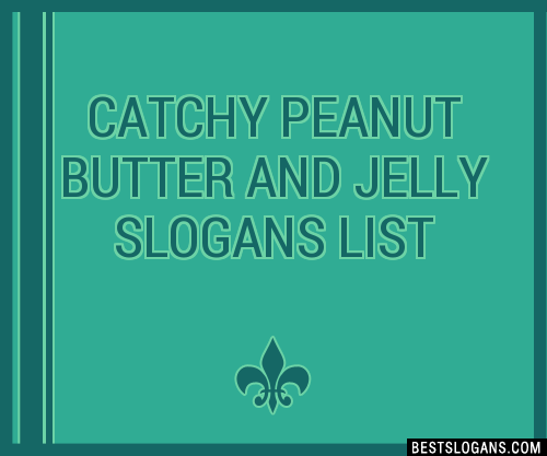 30 Catchy Peanut Butter And Jelly Slogans List Taglines Phrases