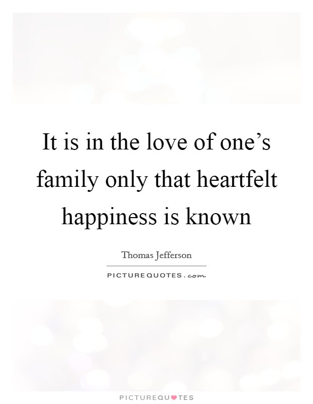 It Is In The Love Of One S Family Only That Heartfelt Happiness Picture Quotes