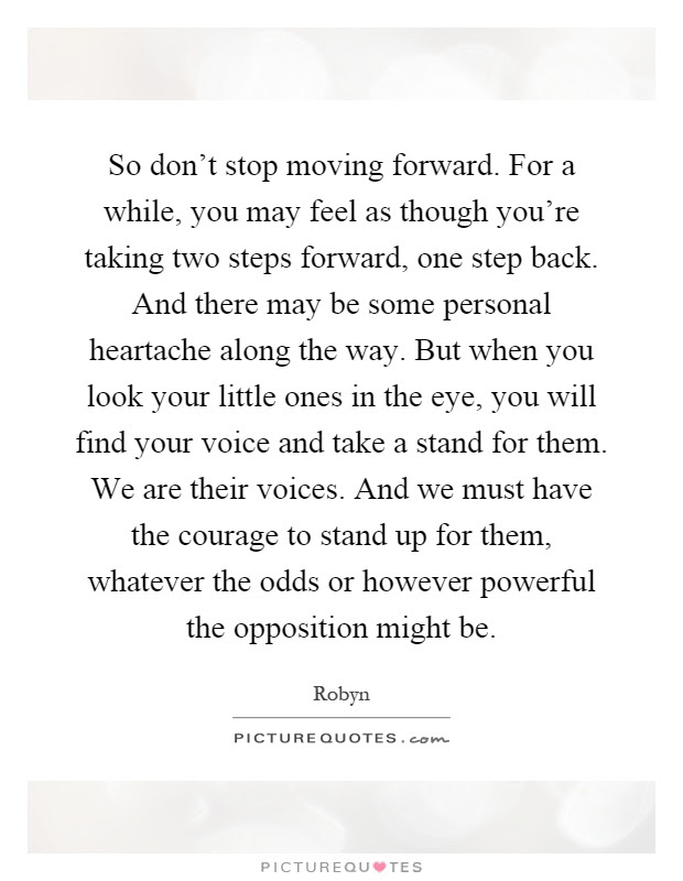 So Dont Stop Moving Forward For A While You May Feel As