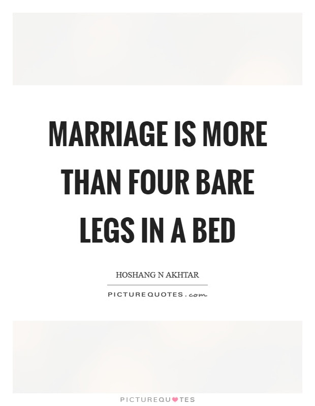Marriage is more than four bare legs in a bed  Picture Quotes