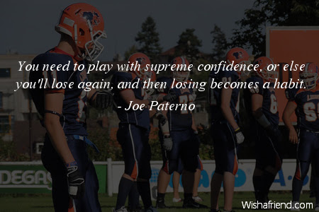 Joe Paterno Quote You Need To Play With Supreme Confidence Or Else
