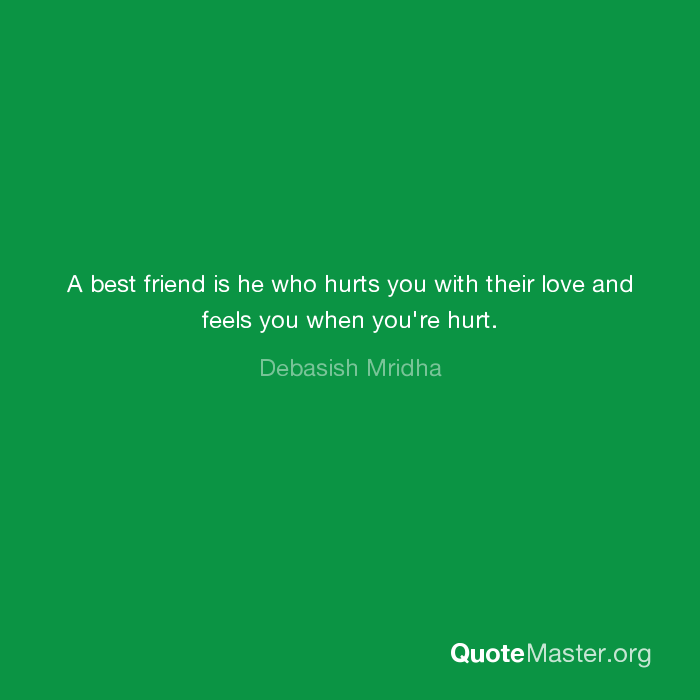 A Best Friend Is He Who Hurts You With Their Love And Feels You When