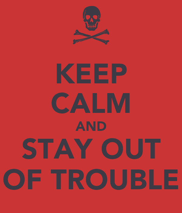 Staying Out Of Trouble Quotes Stay Out Of Trouble Quotes Quotesgram