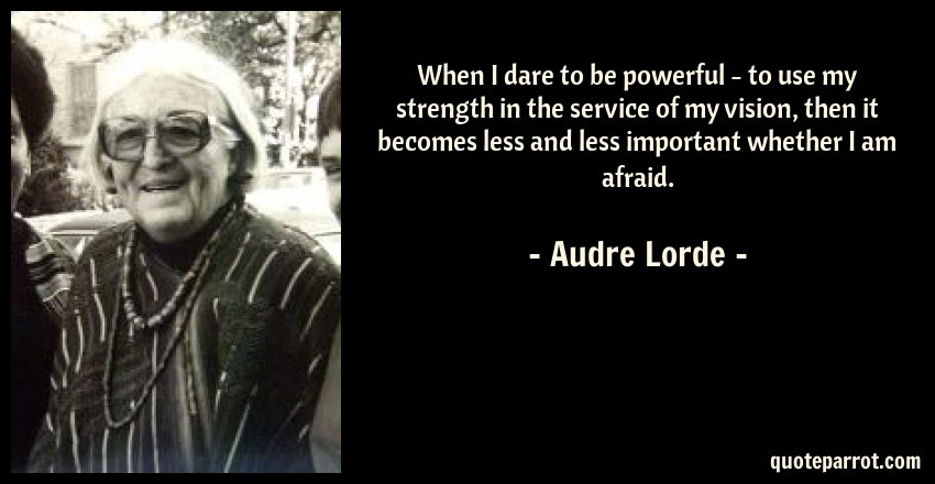 When I Dare To Be Powerful To Use My Strength In The By Audre