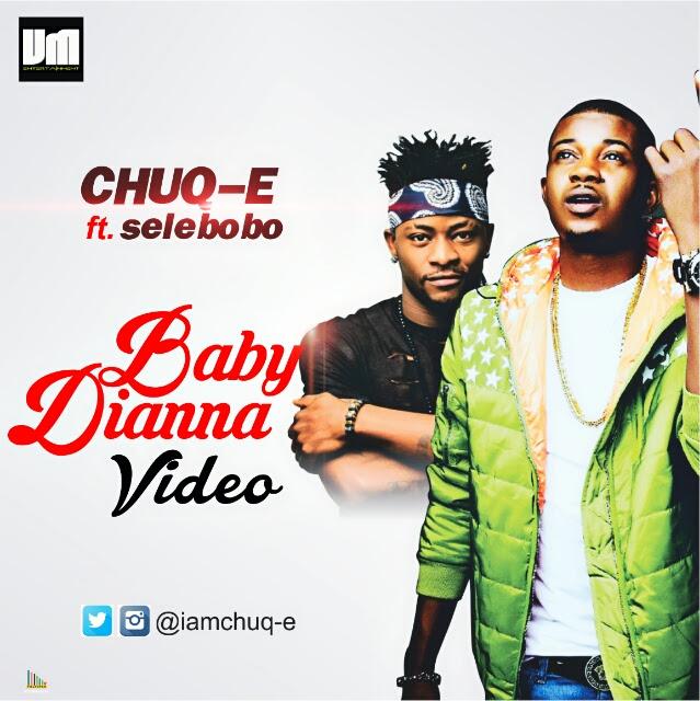 VIDEO: Chuq-E ft. Selebobo – Baby Dianna