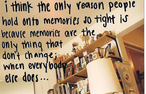 I Think The Only Reason People Hold On To Memories So Tight Is