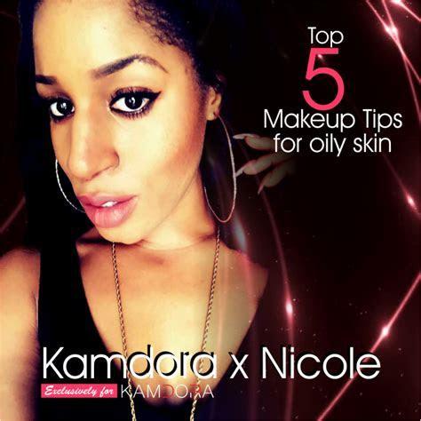 Top 5 Makeup Tips For Oily Skin   Kamdora