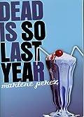 Dead is So Last Year by Marlene Perez