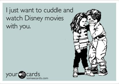 I Just Want To Cuddle And Watch Disney Movies With You Unknown