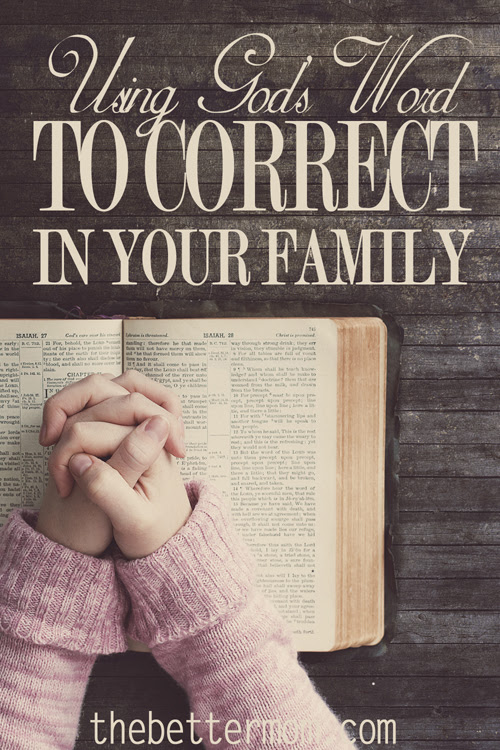 Using Gods Word To Correct In Your Family The Better Mom