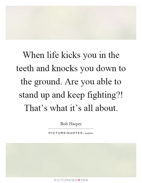 Life Kicks You When Youre Down Quotes