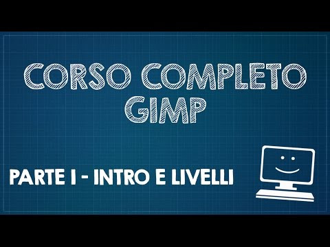 Corso completo di GIMP - Parte 1 - Introduzione e livelli