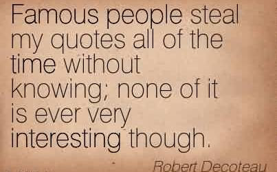 Awesome Celebrity Quote By Robert Decoteau Famous People Steal My