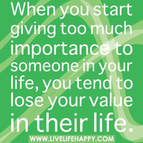 Giving Too Much Importance To Someone Quotes Daily Motivational Quotes