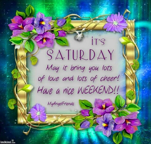 Its Saturday Have A Nice Weekend Pictures Photos And Images For