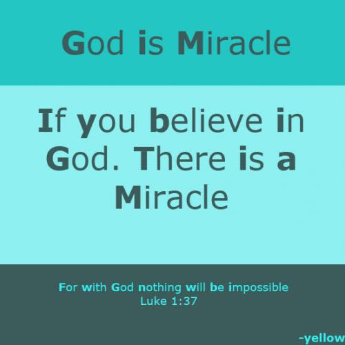 God Is Miracle If You Believe In God There Is A Miracle For With