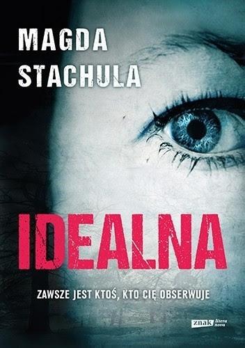 "Idealny thriller psychologiczny - ""Idealna"" Magdy Stachuli"