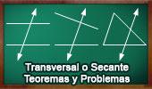 Recta Transversal o Secante. Teoremas y Problemas.