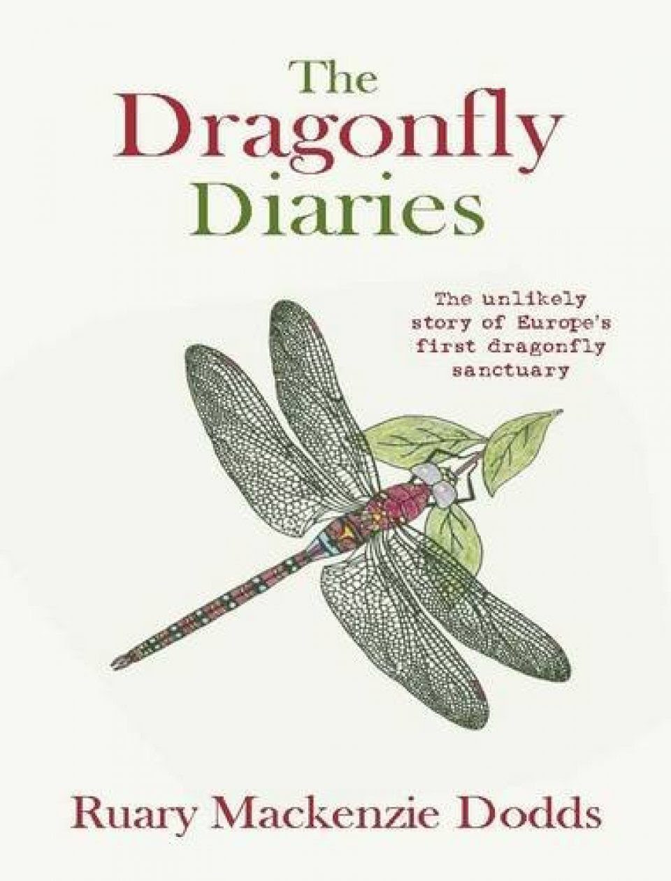 The Dragonfly Diaries The Unlikely Story Of Europes First Dragonfly Sanctuary