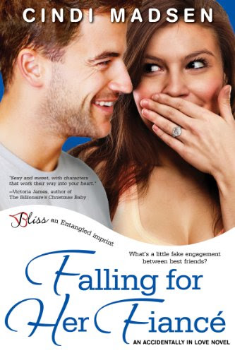 Falling For Her Fiance: An Accidentally in Love Novel (Entangled Bliss) by Cindi Madsen