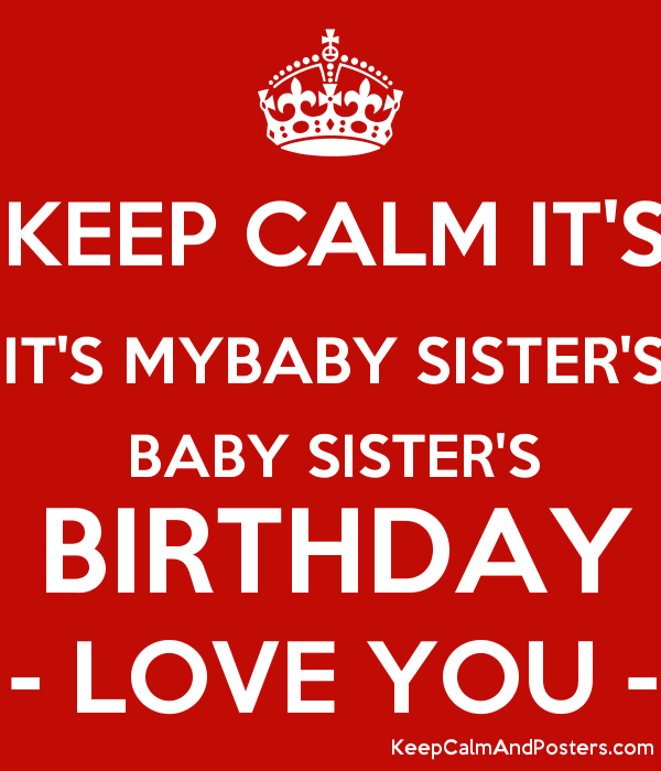 Keep Calm Its Its Mybaby Sisters Baby Sisters Birthday Love