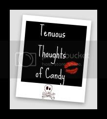 Tenuous Thoughts of Candy