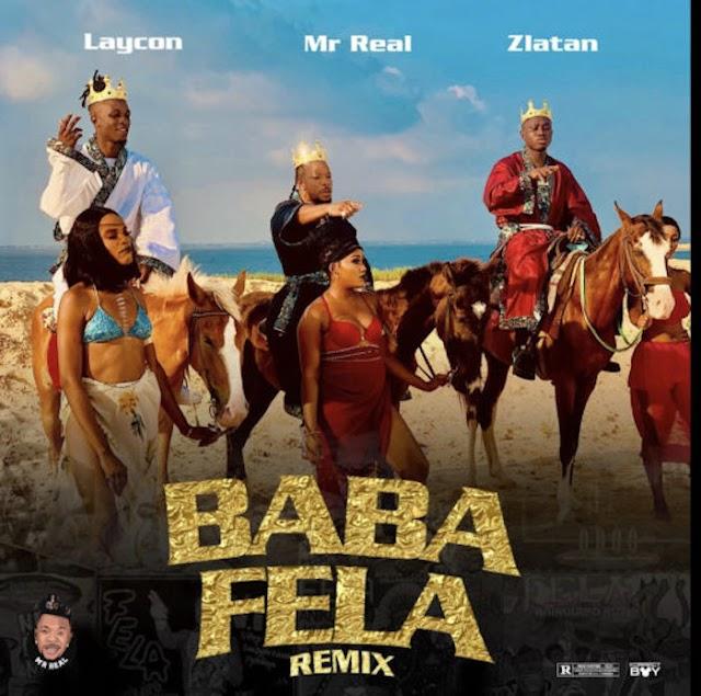 [Music] Mr Real Ft. Laycon & Zlatan – Baba Fela (Remix)