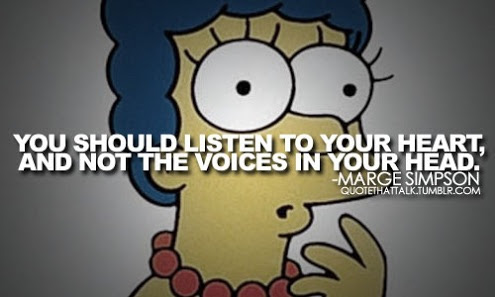 You Should Listen To Your Heart And Not The Voices In Your Head