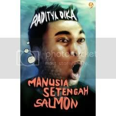 MANUSIA SETENGAH SALMON by RADITYA DIKA, DetailsAuthor: RADITYA DIKALanguage: INDONESIADate Published: Desember 2011Type: SOFT COVERNo. of Pages: 258