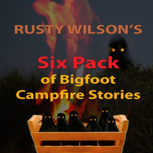 Rusty Wilsons Six Pack Of Bigfoot Campfire Stories Collection 7